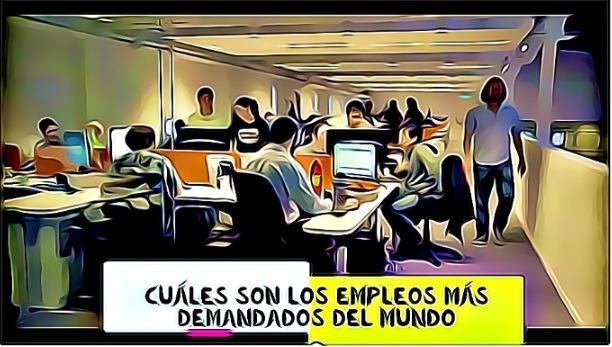 Cuáles son los empleos más demandados del mundo